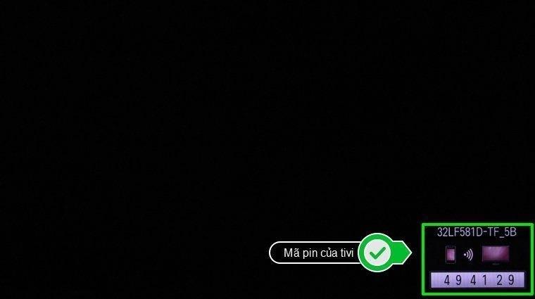 Smart Tivi được chọn sẽ hiện thị mã PIN trên màn hình gồm sáu chữ số, bạn nhập mã PIN này vào điện thoại
