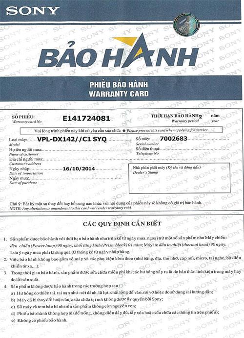 Phiếu bảo hành chính hãng Sony (sản phẩm máy chiếu chỉ sử dụng một mẫu phiếu bảo hành tại Việt Nam, không có và không thay thế phiếu này bằng phiếu, thẻ bảo hành do đơn vị khác cấp). Thông tin trên phiếu gồm nội dung bảo hành 2 năm, in 2 mặt trên nền giấy nhiều dòng logo Sony mờ. Tem đổi màu Bảo hành - Sony và mặt sau là địa chỉ các Trung tâm bảo hành ủy quyền