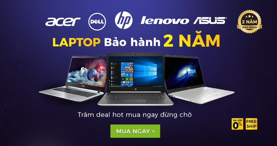 Laptop bảo hành 2 năm hơn 200 sản phẩm