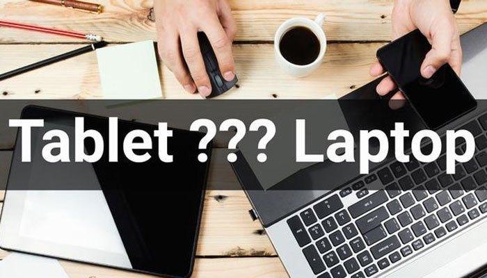 Nên chọn máy tính bảng hay laptop